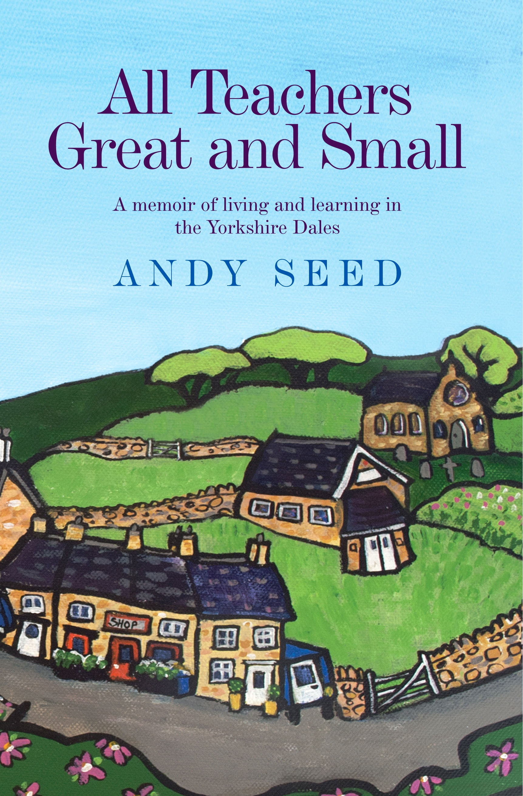 Cover for 'All teachers Great and Small' by Andy Seed